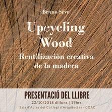 """PRESENTACIÓ DEL LLIBRE """"Upcycling Wood. Reutilización creativa de la madera"""""""